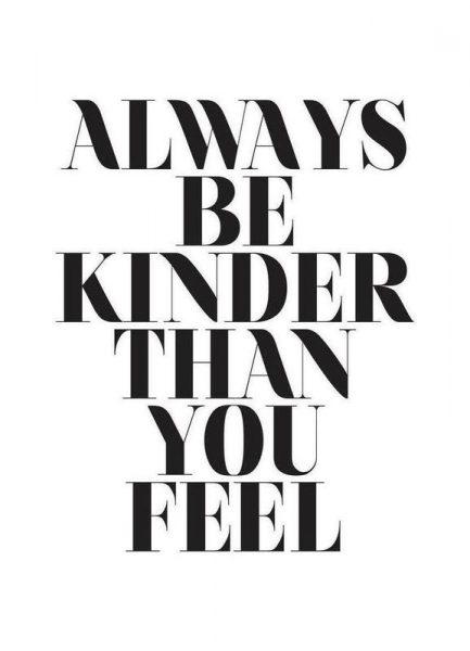 Always Be Kinder Than You Feel Leinwandbild