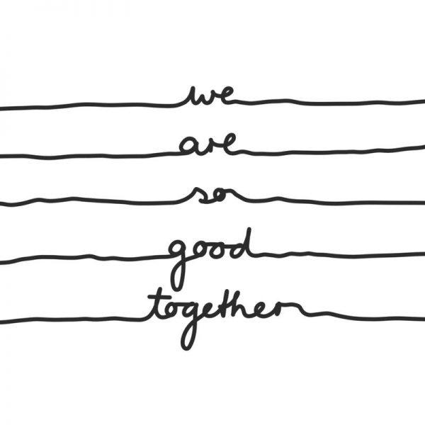 We Are So Good Together Leinwandbild